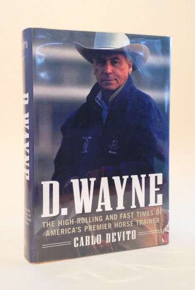 D. Wayne The High-Rolling and Fast Times of America's Premier Horse Trainer, Carlo DeVito