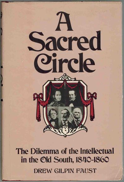 A Sacred Circle: The Dilemma of the Intellectual in the Old South, 1840-1860