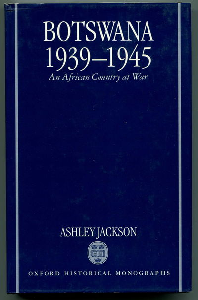 Botswana 1939-1945: An African Country at War, Jackson, Ashley