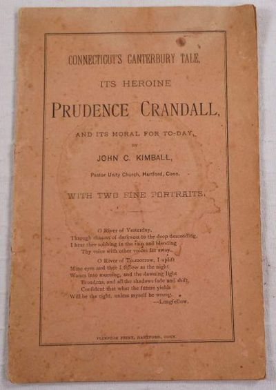 Connecticut's Canterbury Tale, Its Heroine Prudence Crandall, and Its Moral for To-Day, Kimball, John C.