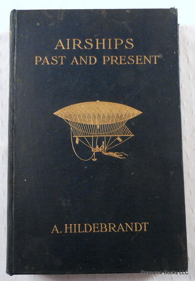 Airships Past and Present.  Together with Chapters on the Use of Balloons in Connection with Meteorology, Photography and the Carrier Pigeon, Hildebrandt, A.  Translated By W. H. Story