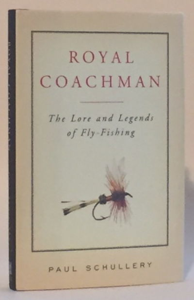 Royal Coachman: The Lore and Legends of Fly-Fishing, Schullery, Paul