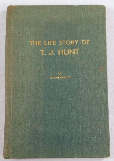 The Life Story of T. J. Hunt: An Autobiography, Hunt, T. J.