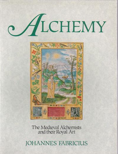 ALCHEMY: THE MEDIEVAL ALCHEMISTS AND THEIR ROYAL ART., Fabricius, Johannes.