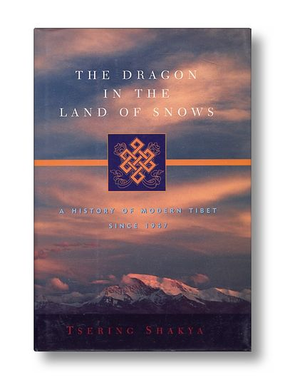 The Dragon in the Land of Snows a History of Modern Tibet Since 1947, Shakya, Tsering