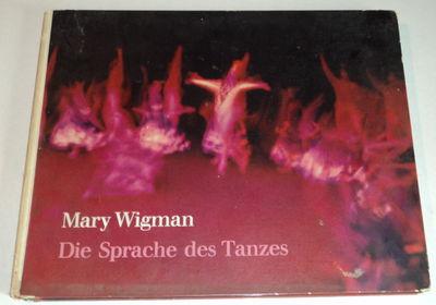 MARY WIGMAN: DIE SPRACHE DES TANZES., Wigman, Mary.