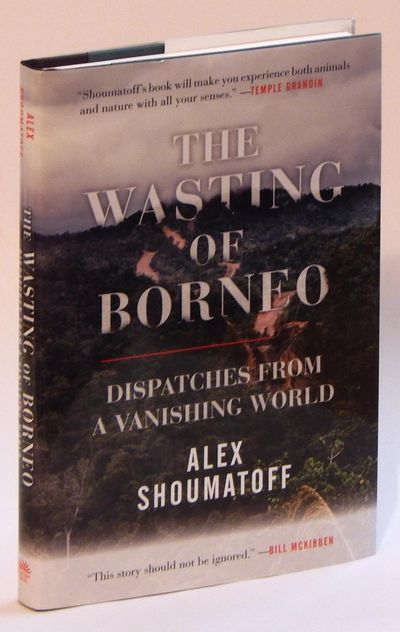 The Wasting of Borneo: Dispatches from a Vanishing World, Shoumatoff, Alex