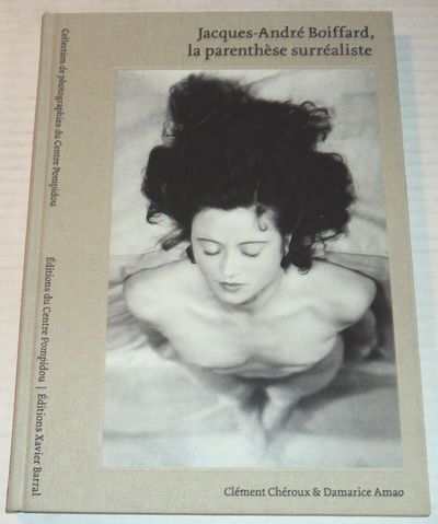 JACQUES-ANDRE BOIFFARD, LA PARENTHESE SURREALISTE. Collection de photographies du Centre Pompidou., Cheroux, Clement; and Amao, Damarice.