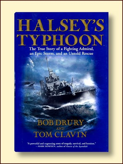 Halsey's Typhoon: The True Story of a Fighting Admiral, an Epic Storm, and an Untold Rescue, Drury, Bob; Clavin, Tom