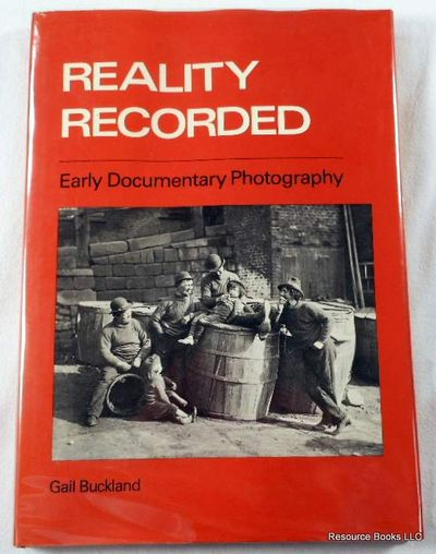 Reality Recorded: Early Documentary Photography, Buckland, Gail