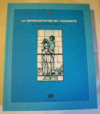 La Representation de l'Humanite: Collection des oeuvres d'art de l'Office des Nations Unies à Genève (The Representation of Humanity UN Art collection) by de Jong, Anneleen; United Nations / Nations Unies