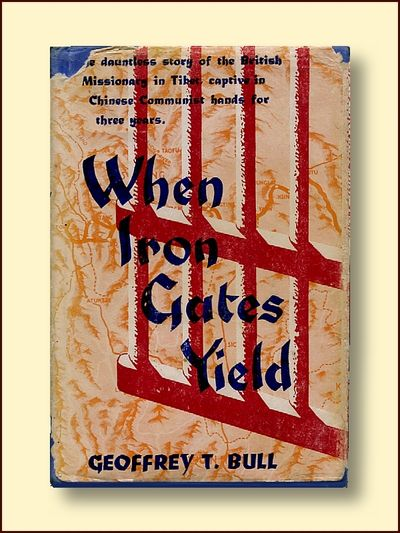 When Iron Gates Yield The Dauntless Story of the British Missionary in Tib et, Captive in Chinese Communist Hands for Three Years, Bull, Geoffrey T.