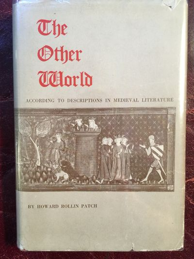 The Other World According to Descriptions in Medieval Literature SIGNED AND INSCRIBED FIRST EDITION, Howard Rollin Patch