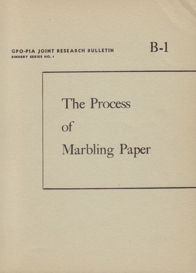 Image for The Process of Marbling Paper. GPO-PIA Joint Research Bulletin. Bindery  Series No. 1. B-1. WITH notes on the process of marbleizing papers and  book edges for bookbinding uses WITH examples of marbled paper.