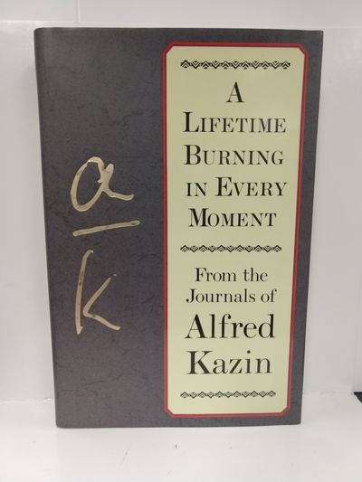 Image for A Lifetime Burning in Every Moment: From the Journals of Alfred Kazin