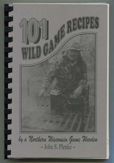 101 Wild Game Recipes by a Northern Wisconsin Game Warden, Plenke, John S.