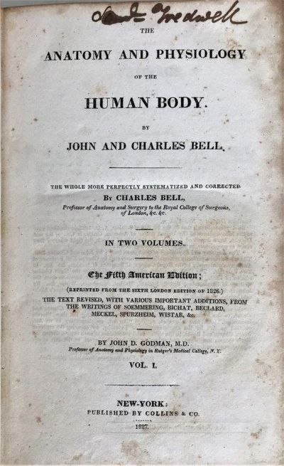 The Anatomy and Physiology of the Human Body. By John and Charles Bell. The whole more perfectly systematized and corrected by Charles Bell…. The fifth American edition; (reprinted from the sixth London edition of 1826.) The text revised, with various important additions, from the writings of Soemmering, Bichat, Beclard, Meckel, Spurzheim, Wistar, &c. by John D. Godman., BELL, Sir Charles (1774-1842); John BELL.