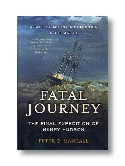 FATAL JOURNEY: The Final Expedition of Henry Hudson-a Tale of Mystery and Murder in the Arctic, MANCALL, Peter C.