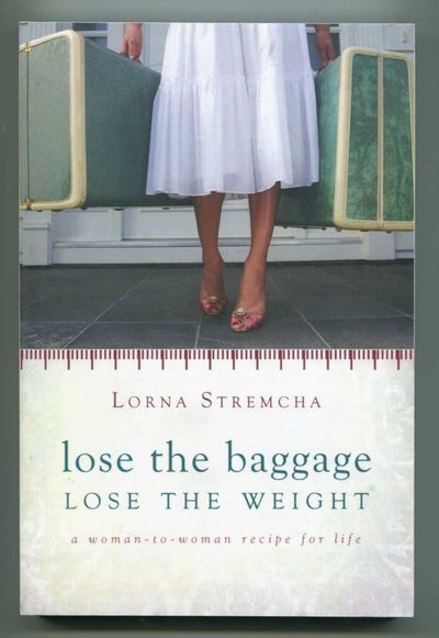 Lose the Baggage Lose the Weight: A Woman-to-Woman Recipe for Life, Stremcha, Lorna