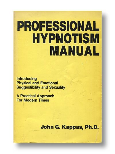 Professional Hypnotism Manual: Introducing Physical and Emotional Suggestibility and Sexuality, John G. Kappas