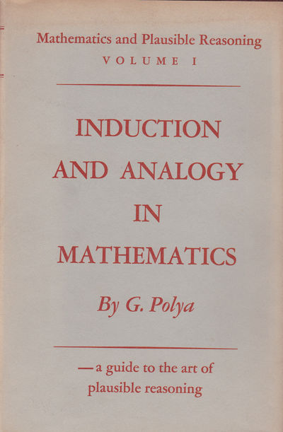 INDUCTION AND ANALOGY IN MATHEMATICS. Volume I: Of Mathematics and Plausible Reasoning., Polya, G.