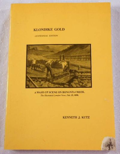 Klondike Gold: The Philatelic History of the Klondike Gold Rush.  Centennial Edition, Kutz, Kenneth J.