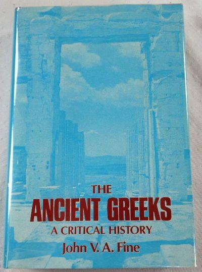The Ancient Greeks: A Critical History, Fine, John V. A.