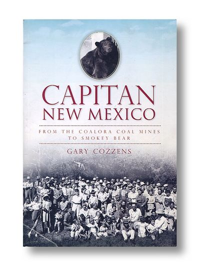 Capitan  New Mexico  from the Coalora Coal Mines to Smokey Bear, Cozzins, Gary
