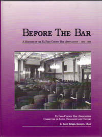 Before the bar: A history of the El Paso County Bar Association, 1902-1995 Committee on Legal Biography and History EPCBA