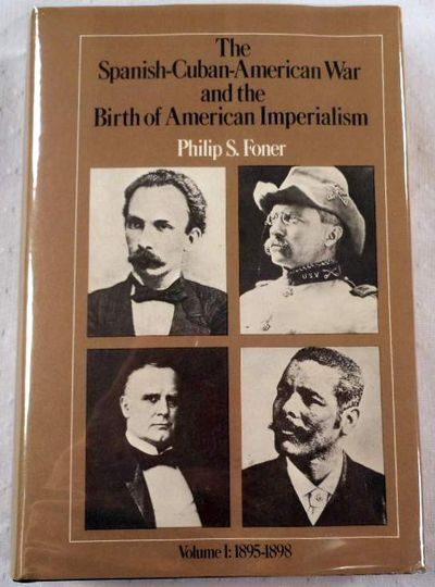 Spanish-Cuban-American War and the Birth of American Imperialism: Volume I: 1895-1898, Foner, Philip S.