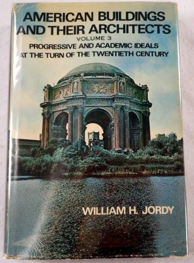 American Buildings and Their Architects. Volume 3 [III]: Progressive and Academic Ideals at the Turn of the Twentieth Century, Jordy, William H.