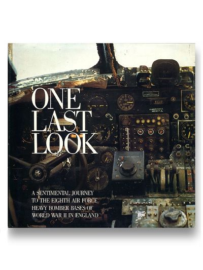 One Last Look: Sentimental Journey to the Eighth Air Force Heavy Bomber Bases of World War II in England, Philip Kaplan; Rex Alan Smith
