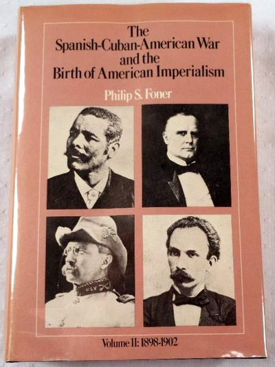 Spanish-Cuban-American War and the Birth of American Imperialism. Volume II: 1898-1902, Foner, Philip S.