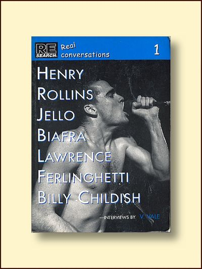 Real Conversations No. 1 Henry Rollins, Billy Childish, Jello Biafra, Lawrence Ferlinghetti, Vale, V. (interviewer)