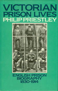 Victorian Prison Lives: English Prison Biography, 1830-1914, Priestley, Philip