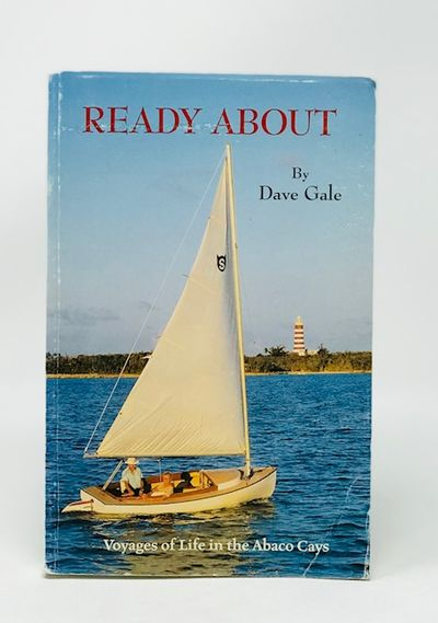 Ready About: Voyages of Life in the Abaco Cays, Gale, Dave