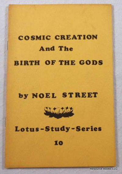 Cosmic Creation and the Birth of the Gods.  Lotus-Study-Series 10, Street, Noel