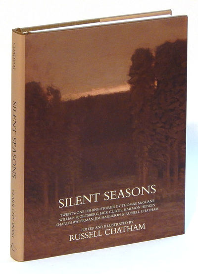 Silent Seasons: 21 Fishing Stories by Thomas McGuane, William Hjortsberg, Jack Curtis, Harmon Henkin, Charles Waterman, Jim Harrison and Russell Chatham, Chatham, Russell (ed.)