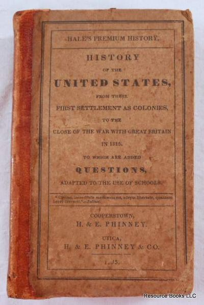 Premium History.  History of the United States, from Their First Settlement as Colonies, to the Close of the War with Great Britain in 1815.  To Which are Added Questions, Adapted to the Use of Schools, H. & E. Phinney