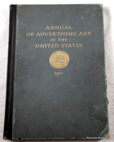 Annual of Advertising Art in the United States 1921.  A Catalogue for the First Annual Exhibition of Advertising Paintings and Drawings Held By the Art Directors Club, Art Directors Club