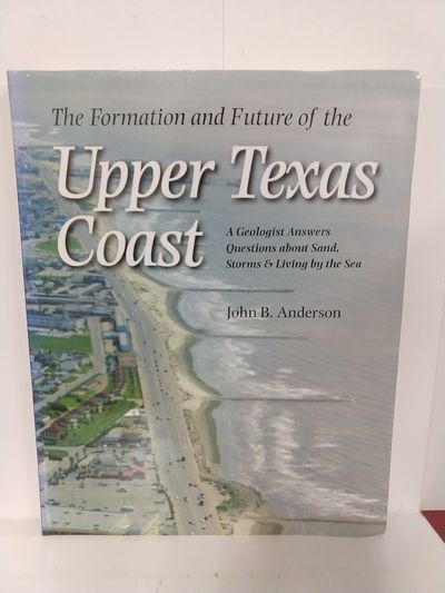 Image for Formation and Future of the Upper Texas Coast: A Geologist Answers Questions About Sand, Storms, and