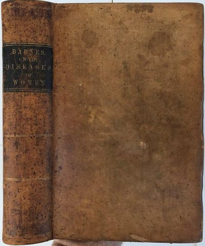 A clinical history of the medical and surgical diseases of women., BARNES, Robert (1817-1907).