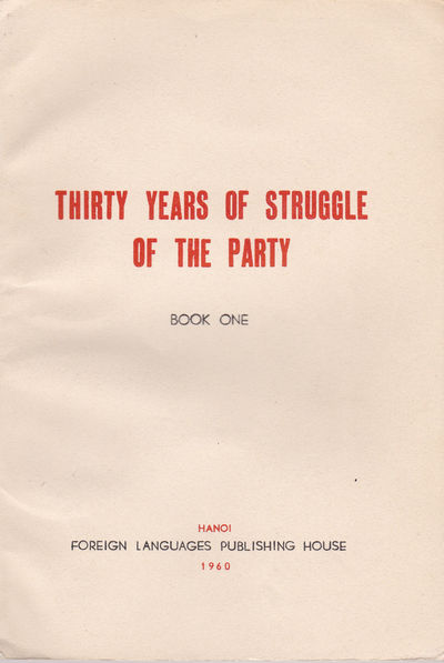 THIRTY YEARS OF STRUGGLE OF THE PARTY. Book One., Central Committee of Propoganda of the Viet Nam Lao Dong Party.