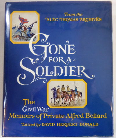 Image for Gone for a Soldier: The Civil War Memoirs of Private Alfred Bellard.  From the Alec Thomas Archives
