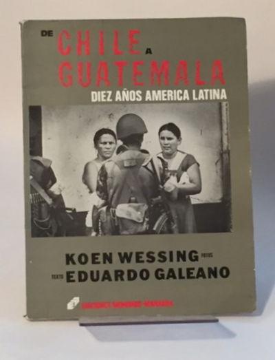 De Chile a Guatemala Diez Años America Latina, Wessing, Koen and Eduardo Galeano