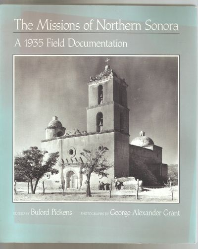 The Missions of Northern Sonora: A 1935 Field Documentation, Woodward, Arthur;Delong, Scofield