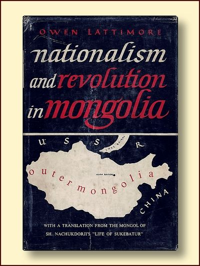 "Nationalism and Revolution in Mongolia with a Translation from the Mongol of Sh. Nachukdorji""s ""Life of Sukebatur"", Lattimore, Owen & Urgungge Onon"