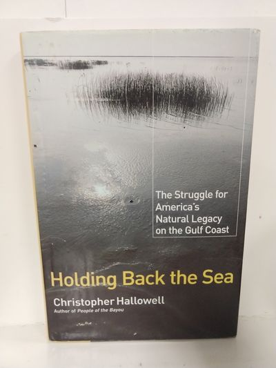 Image for Holding Back the Sea: The Struggle for America's Natural Legacy on the Gulf Coast
