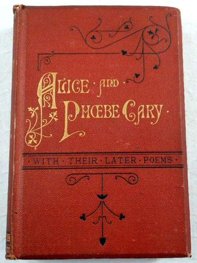 A Memorial of Alice and Phobe Cary, with Some of Their Later Poems, Cary, Alice and Phoebe.  Edited By Mary Clemmer Ames