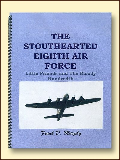 The Stouthearted Eight Air Force: Little Friends and the Bloody Hundredth, Frank D. Murphy